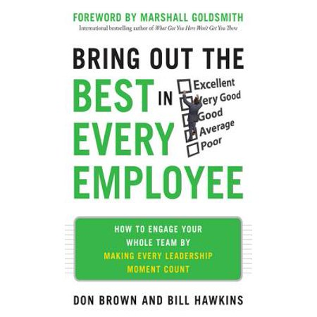 Bring Out the Best in Every Employee: How to Engage Your Whole Team by Making Every Leadership Moment Count -