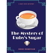 The Mystery of Ruby's Sugar (Ruby Dove Mysteries Book 1) - eBook