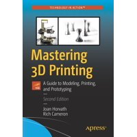 Mastering 3D Printing: A Guide to Modeling, Printing, and Prototyping (Paperback)