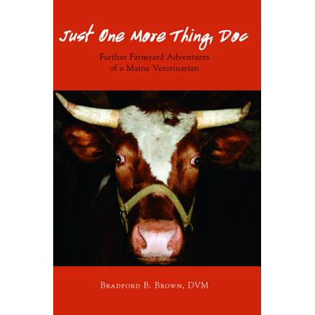 Just One More Thing, Doc: Further Farmyard Adventures of a Maine Veterinarian -