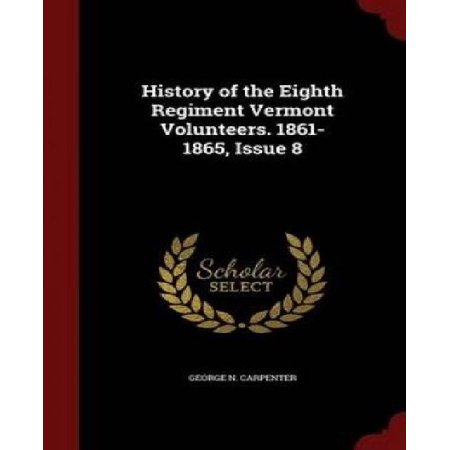 History Of The Eighth Regiment Vermont Volunteers  1861 1865  Issue 8