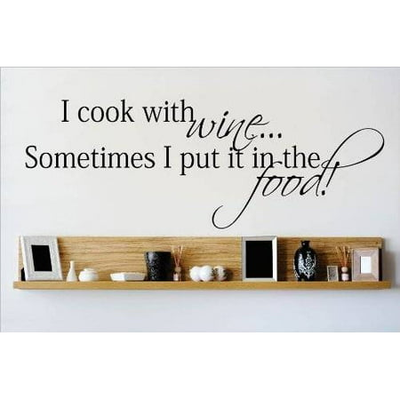 Custom Wall Decal Vinyl Sticker : I Cook With Wine Sometimes I Put It In The Food Quote Home Living Room Bedroom Decor 6x20