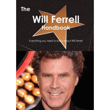 The Will Ferrell Handbook - Everything You Need to Know about Will Ferrell (Will Ferrell Cheerleader)