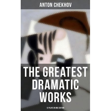 The Greatest Dramatic Works of Anton Chekhov: 12 Plays in One Edition -