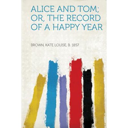 Alice and Tom; Or, the Record of a Happy Year