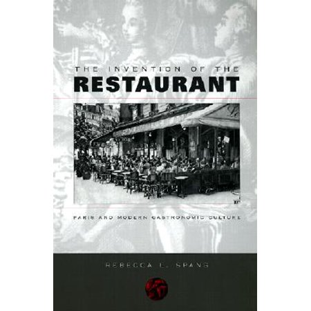 The Invention of the Restaurant : Paris and Modern Gastronomic