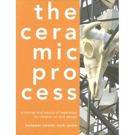 The Ceramic Process : A Manual and Source of Inspiration for Ceramic Art and - Fiber Ceramic Manual