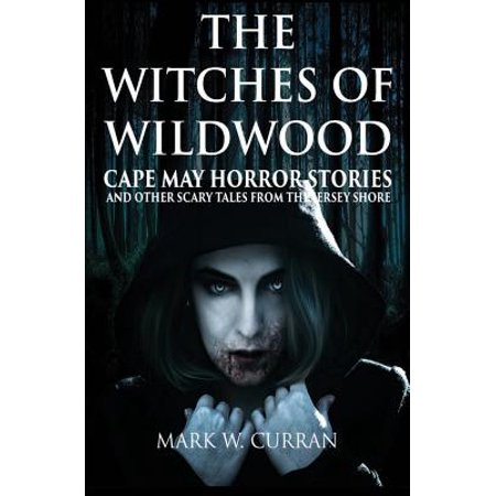 The Witches of Wildwood : Cape May Horror Stories and Other Scary Tales from the Jersey (People From Jersey Shore)