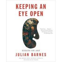 Keeping an Eye Open : Essays on Art