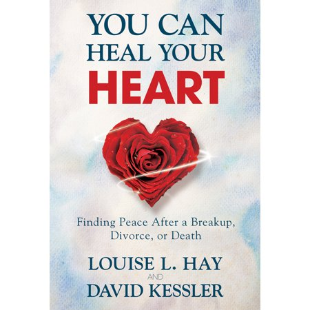 You Can Heal Your Heart : Finding Peace After a Breakup, Divorce, or