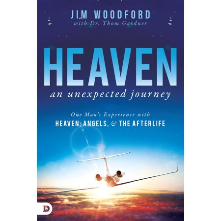 Heaven, an Unexpected Journey : One Man's Experience with Heaven, Angels, and the
