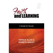 Faith and Learning : A Practical Guide for Faculty