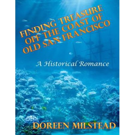 Finding Treasure Off the Coast of Old San Francisco – a Historical Romance - -