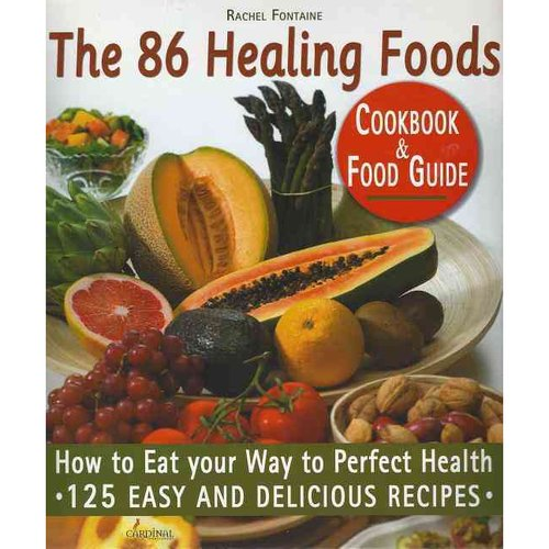 The 86 Healing Foods: How to Eat Your Way to Perfect Health