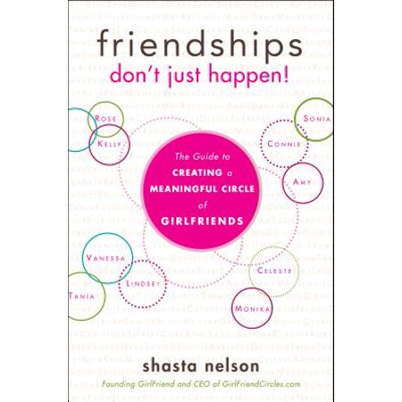 Friendships Don't Just Happen! : The Guide to Creating a Meaningful Circle of - Friendship Circle