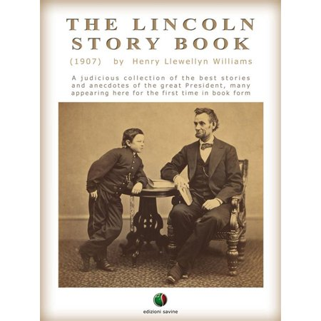 THE LINCOLN STORY BOOK: A judicious collection of the best stories and anecdotes of the great President, many appearing here for the first time in book form -