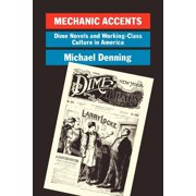 Mechanic Accents : Dime Novels and Working-Class Culture in America