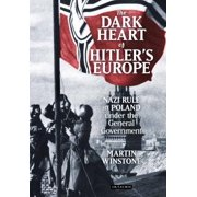 The Dark Heart of Hitler's Europe : Nazi Rule in Poland Under the General Government