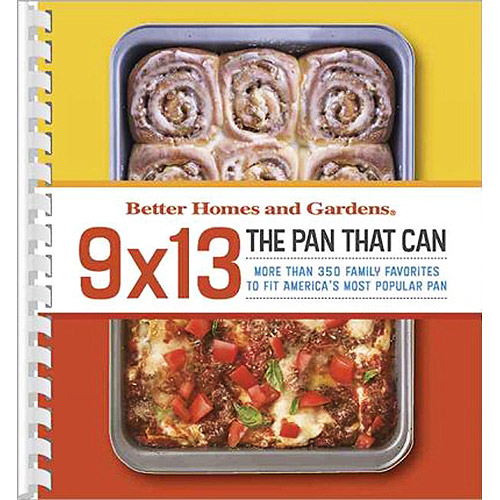 Better Homes and Gardens, 9 X 13: The Pan That Can, More Than 370 Family Favorites to Fit America's Most Popular Pan