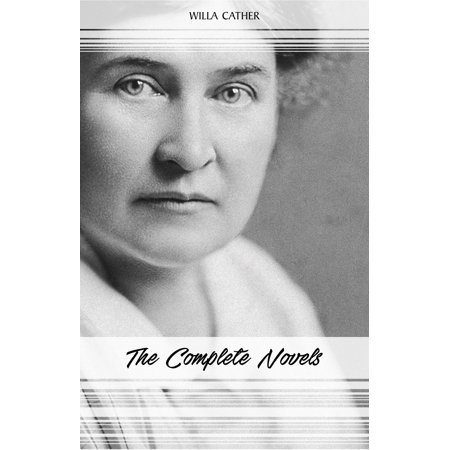 Willa Cather: The Complete Novels (My Ántonia, Death Comes for the Archbishop, O Pioneers!, One of Ours...) -