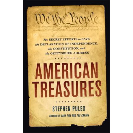 American Treasures  The Secret Efforts To Save The Declaration Of Independence  The Constitution And The Gettysburg Address