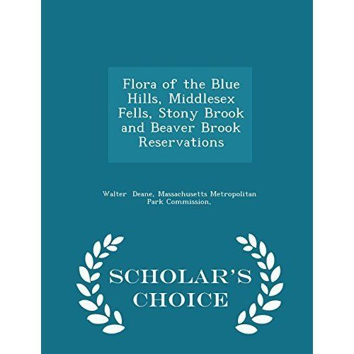 Flora of the Blue Hills, Middlesex Fells, Stony Brook and Beaver Brook Reservations - Scholar's Choice Edition