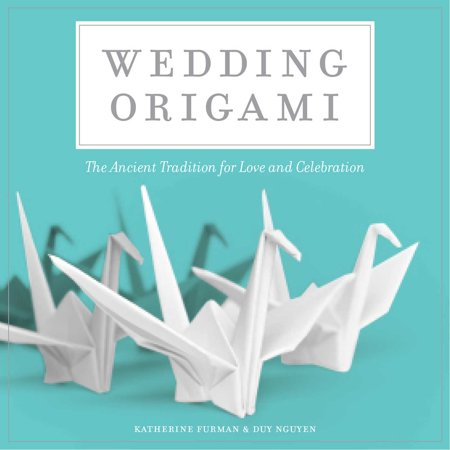 Wedding Origami : The Ancient Tradition for Love and Celebrations](Origami Wedding)