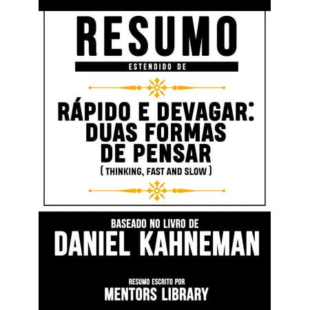 Resumo Estendido De Rápido E Devagar: Duas Formas De Pensar (Thinking, Fast and Slow) - Baseado No Livro De Daniel Kahneman -