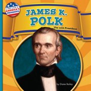James K. Polk : The 11th President