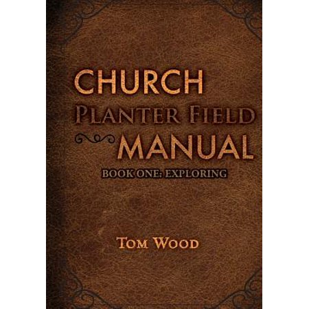 Church Planters - Church Planter Field Manual : Exploring