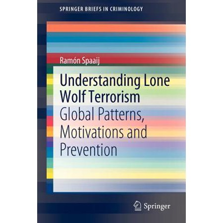 - Understanding Lone Wolf Terrorism : Global Patterns, Motivations and Prevention