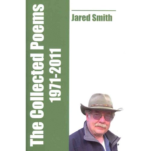 The Collected Poems of Jared Smith: 1971-2011
