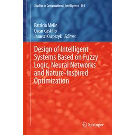 Design of Intelligent Systems Based on Fuzzy Logic, Neural Networks and Nature-Inspired Optimization - (Computer Based Systems)