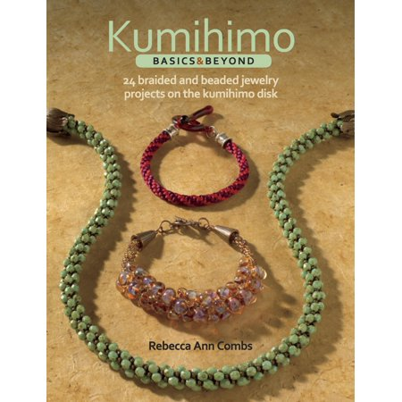 Kumihimo Basics & Beyond: 24 Braided and Beaded Jewelry Projects on the Kumihimo Disk (Paperback)