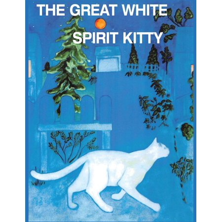The Great White Spirit Kitty - Where Has My Kitty Gone - For Children And Pet Lovers Of All Ages - eBook ()