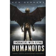 Encounters with Flying Humanoids: Mothman, Manbirds, Gargoyles & Other Winged Beasts (Paperback)
