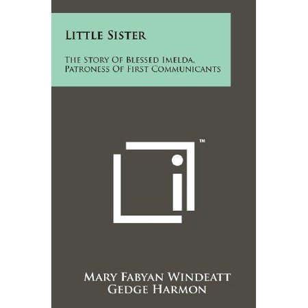 Little Sister  The Story Of Blessed Imelda  Patroness Of First Communicants
