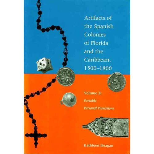 Artifacts of the Spanish Colonies of Florida and the Caribbean, 1500-1800: Portable Personal Possessions