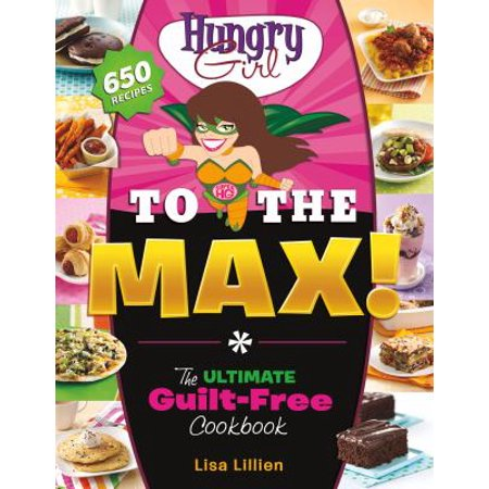 Hungry Girl To The Max   The Ultimate Guilt Free Cookbook