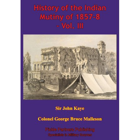 History Of The Indian Mutiny Of 1857-8 – Vol. III [Illustrated Edition] -
