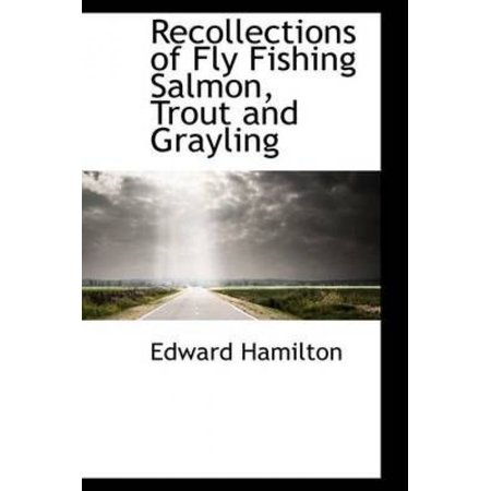 Recollections of Fly Fishing Salmon, Trout and Grayling - image 1 of 1