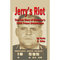 JERRY'S RIOT: The True Story of Montana's 1959 Prison Disturbance - eBook