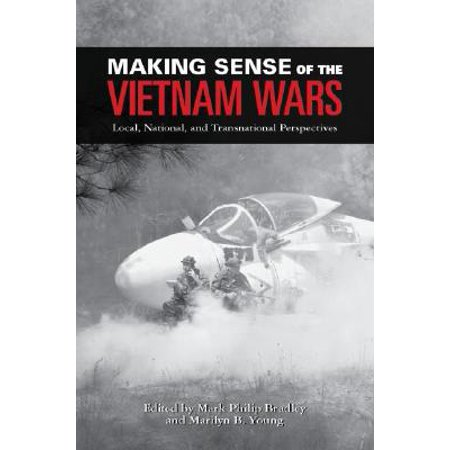 Making Sense of the Vietnam Wars : Local, National, and Transnational Perspectives (Local Dollars Local Sense)