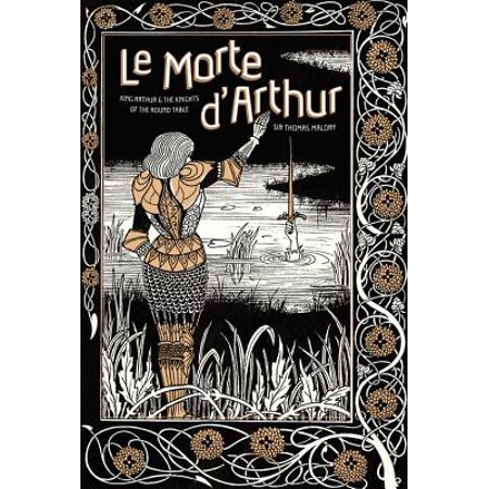 Le Morte d'Arthur : King Arthur & The Knights of The Round Table