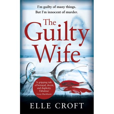 The Guilty Wife : A thrilling psychological suspense with twists and turns that grip you to the very last