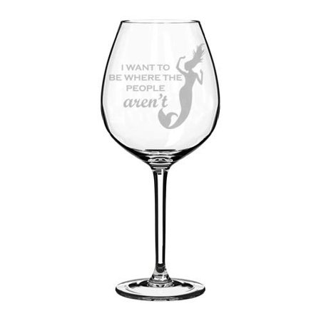 Wine Glass Goblet Funny Mermaid I Want To Be Where The People Aren't (20 oz Jumbo)