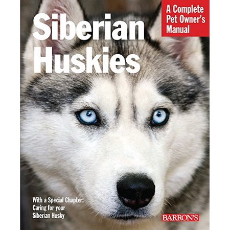 Siberian Huskies : Everything about Selection, Care, Nutrition, Behavior, and Training