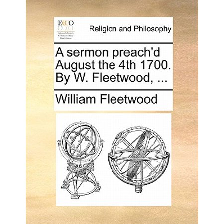 A Sermon Preach'd August the 4th 1700. by W. Fleetwood, ...