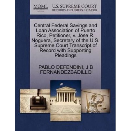 Central Federal Savings And Loan Association Of Puerto Rico  Petitioner  V  Jose R  Noguera  Secretary Of The U S  Supreme Court Transcript Of Record