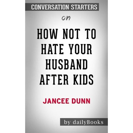 How Not to Hate Your Husband After Kids: by Jancee Dunn | Conversation Starters - eBook - Husband Hates Halloween